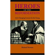 Heroes of the Reformation by Richard Newton (Paperback)