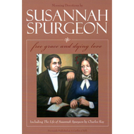 Free Grace and Dying Love: Morning Devotions by Susannah Spurgeon (Paperback)