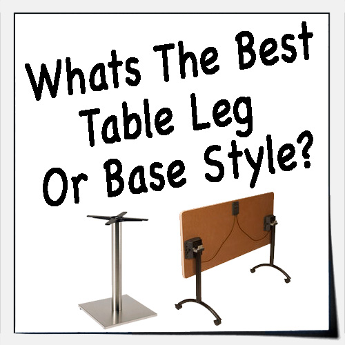 What's The Best Table Leg Or Base Style?