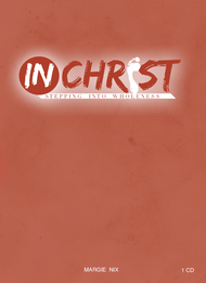 In Christ - Stepping Into Wholeness 1 CD Package