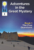 Adventures in the Great Mystery - Book 1: The Five Questions