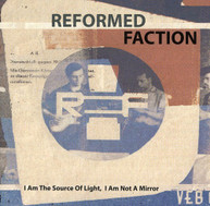 REFORMED FACTION - I AM SOURCE OF LIGHT, I AM NOT A MIRROR CD