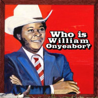 WILLIAM ONYEABOR - WORLD PSYCHEDELIC CLASSICS 5: WHO IS WILLIAM CD