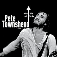 PETE TOWNSHEND - BEFORE & AFTER THE WHO CD