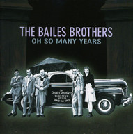BAILES BROTHERS - OH SO MANY YEARS CD