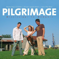 AYNSLEY LISTER ERJA PARKER LYYTINEN - PILGRIMAGE MISSISSIPPI TO CD