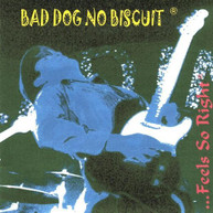 BAD DOG NO BISCUIT - FEELS SO RIGHT CD