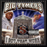 BIG TYMERS - I GOT THAT WORK CD