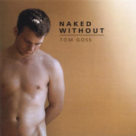 TOM GOSS - NAKED WITHOUT CD