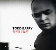 TODD BARRY - SUPER CRAZY CD