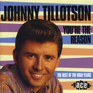 JOHNNY TILLOTSON - YOU'RE THE REASON: BEST OF MGM YEARS (UK) CD