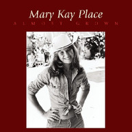 MARY KAY PLACE - ALMOST GROWN (BONUS TRACK) CD