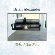 BRIAN ALEXANDER - WHO I AM NOW CD