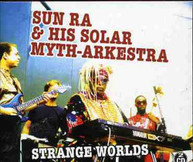 SUN RA & HIS SOLAR MYTH ARKESTRA - STRANGE WORLDS CD