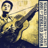 WOODY GUTHRIE - WOODY GUTHRIE AT 100 (LIVE) (AT) (THE) (KENNDY) (CENTER) CD