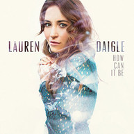 LAUREN DAIGLE - HOW CAN IT BE CD