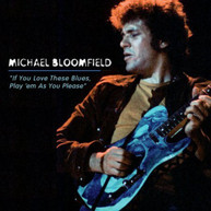 MICHAEL BLOOMFIELD - IF YOU LOVE THESE BLUES PLAY 'EM AS YOU PLEASE CD