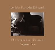 DR JOHN - DR JOHN PLAYS MAC REBENNACK: LEGENDARY SESSIONS 2 CD