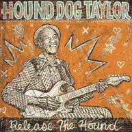 HOUND DOG TAYLOR - RELEASE THE HOUND CD