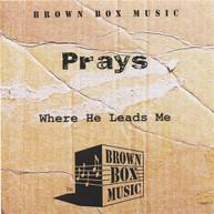 PRAYS - WHERE HE LEADS ME CD