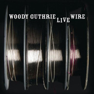 WOODY GUTHRIE - LIVE WIRE CD