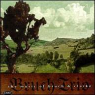 BRUCH /  BRUCH TRIO / CLARKE - MUSIC OF MAX BRUCH & REBECCA CLARKE CD