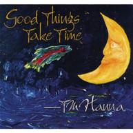 T.M. HANNA - GOOD THINGS TAKE TIME CD