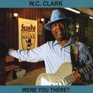 W.C. CLARK - WERE YOU THERE? CD