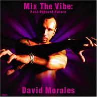 DAVID MORALES - MIX THE VIBE: PAST PRESENT FUTURE CD