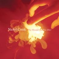 NICKEL CREEK - WHY SHOULD THE FIRE DIE CD