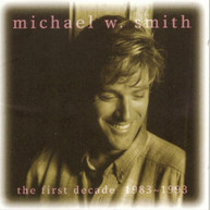 MICHAEL W SMITH - FIRST DECADE CD