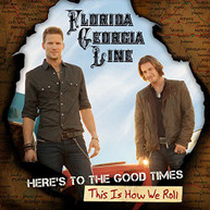 FLORIDA GEORGIA LINE - HERE'S TO THE GOOD TIMES: THIS IS HOW WE ROLL VINYL