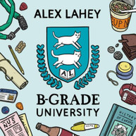 ALEX LAHEY - B-GRADE UNIVERSITY CD
