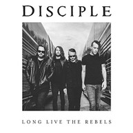 DISCIPLE - LONG LIVE THE REBELS CD