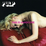PULP - THIS IS HARDCORE (IMPORT) CD