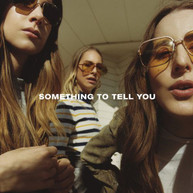 HAIM - SOMETHING TO TELL YOU VINYL
