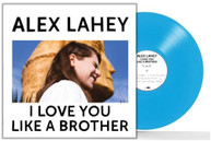 ALEX LAHEY - I LOVE YOU LIKE A BROTHER (LTD) * VINYL