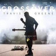 TRAVIS GREENE - CROSSOVER: LIVE FROM MUSIC CITY CD