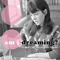 AM I DREAMING: 80 BRIT GIRL SOUNDS OF THE 60S CD