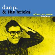 DAN P &  BRICKS - WHEN WE WERE FEARLESS CD