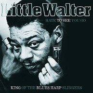 LITTLE WALTER - HATE TO SEE YOU GO: KING OF BLUES HARP SLINGERS VINYL