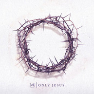 CASTING CROWNS - ONLY JESUS CD