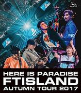 FTISLAND - AUTUMN TOUR 2017: HERE IS PARADISE BLURAY