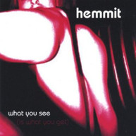 HEMMIT - WHAT YOU SEE IS WHAT YOU GET CD
