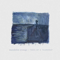 MANDOLIN ORANGE - TIDES OF A TEARDROP (FIRST) (EDITION) VINYL