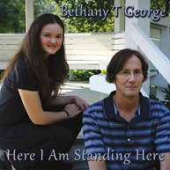 BETHANY T GEORGE - HERE I AM STANDING HERE CD