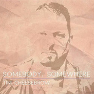 TIM CHEESEBROW - SOMEBODY SOMEWHERE CD