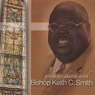 BISHOP KEITH C SMITH - GOING TO CHURCH WITH BISHOP SMITH CD