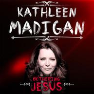 KATHLEEN MADIGAN - BOTHERING JESUS VINYL
