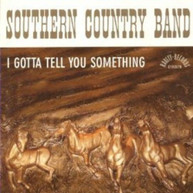 SOUTHERN COUNTRY BAND - I GOTTA TELL YOU SOMETHING CD